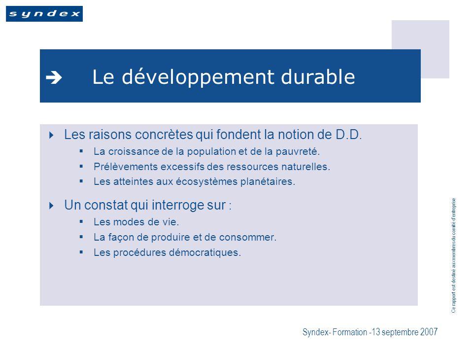 Ce rapport est destiné aux membres du comité dentreprise Syndex- Formation -13 septembre 2007 Le développement durable Les raisons concrètes qui fondent la notion de D.D.