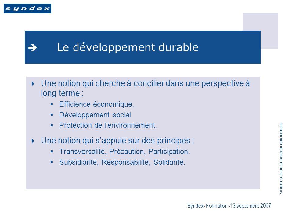 Ce rapport est destiné aux membres du comité dentreprise Syndex- Formation -13 septembre 2007 Le développement durable Une notion qui cherche à concilier dans une perspective à long terme : Efficience économique.