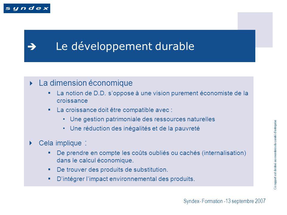 Ce rapport est destiné aux membres du comité dentreprise Syndex- Formation -13 septembre 2007 Le développement durable La dimension économique La notion de D.D.