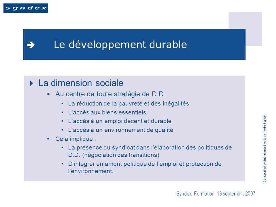 Ce rapport est destiné aux membres du comité dentreprise Syndex- Formation -13 septembre 2007 Le développement durable La dimension sociale Au centre de toute stratégie de D.D.