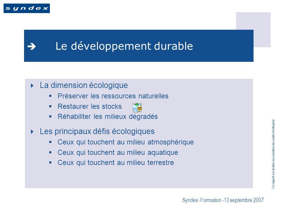 Ce rapport est destiné aux membres du comité dentreprise Syndex- Formation -13 septembre 2007 Le développement durable La dimension écologique Préserv