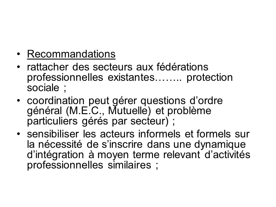Recommandations rattacher des secteurs aux fédérations professionnelles existantes…….. protection sociale ; coordination peut gérer questions dordre g