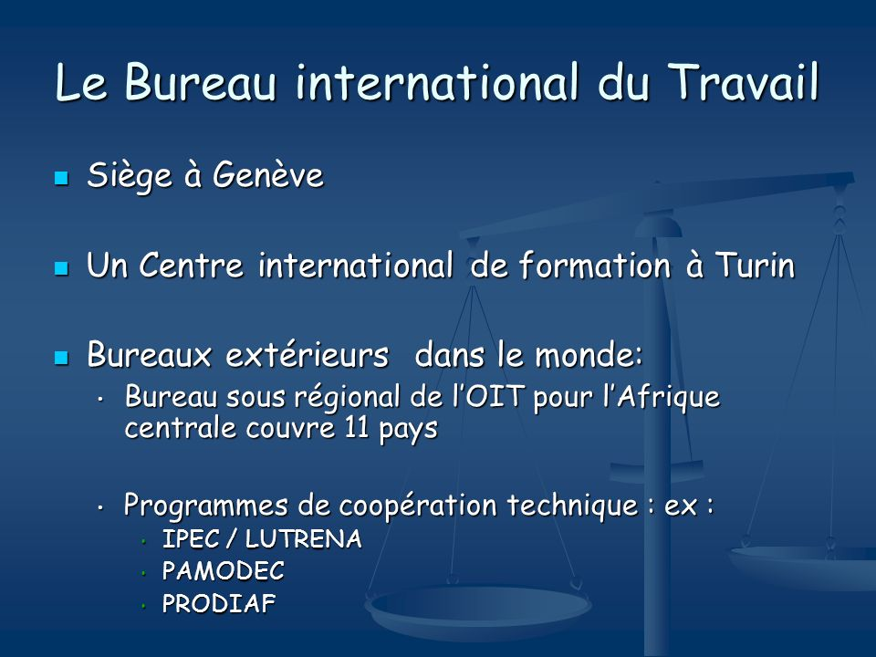 Le Bureau international du Travail Siège à Genève Siège à Genève Un Centre international de formation à Turin Un Centre international de formation à T