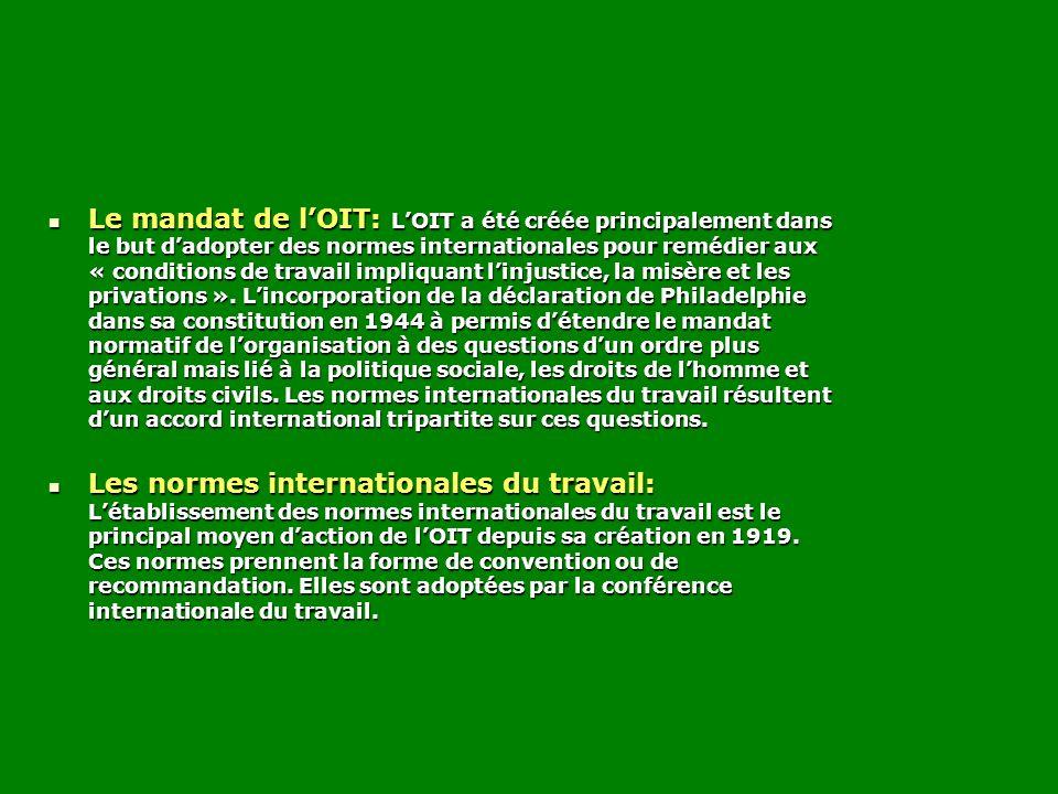 Le mandat de lOIT: LOIT a été créée principalement dans le but dadopter des normes internationales pour remédier aux « conditions de travail impliquan