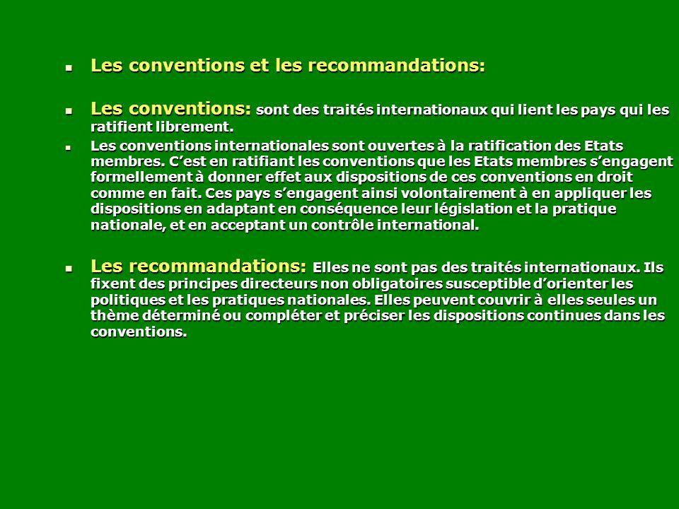 Les conventions et les recommandations: Les conventions et les recommandations: Les conventions: sont des traités internationaux qui lient les pays qu