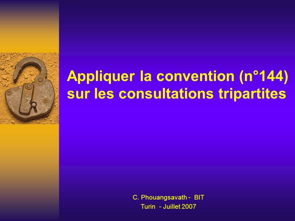 Appliquer la convention (n°144) sur les consultations tripartites C. Phouangsavath - BIT Turin - Juillet 2007