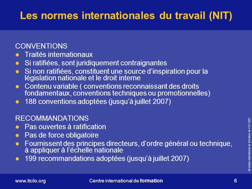 © Centre international de formation de lOIT 2007 www.itcilo.org 7 Centre international de formation Autres instruments de lOIT Déclarations Résolutions Codes de directives pratiques