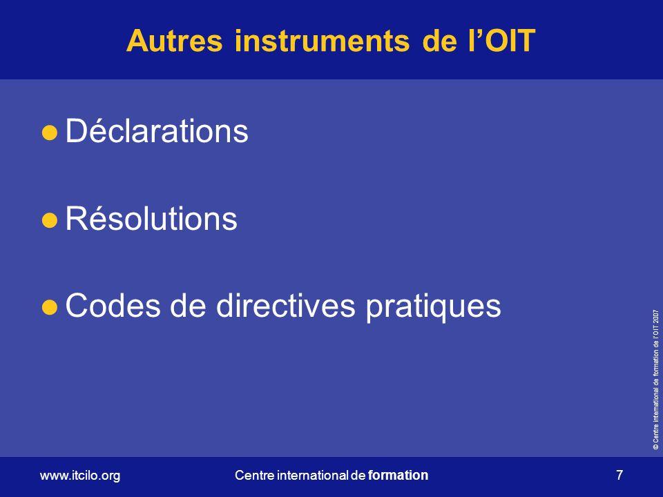 © Centre international de formation de lOIT 2007 www.itcilo.org 8 Centre international de formation Caractéristiques des NIT Tripartisme Universalité Flexibilité Application sujette à un contrôle international