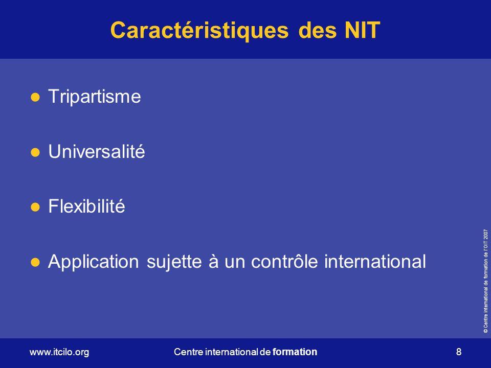 © Centre international de formation de lOIT 2007 www.itcilo.org 8 Centre international de formation Caractéristiques des NIT Tripartisme Universalité