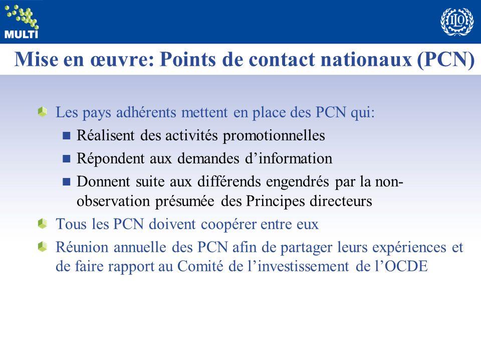 Mise en œuvre: Points de contact nationaux (PCN) Les pays adhérents mettent en place des PCN qui: Réalisent des activités promotionnelles Répondent au