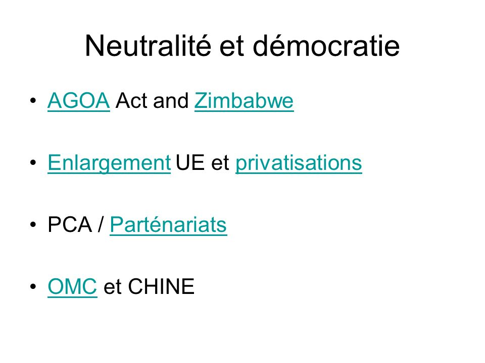 Neutralité et démocratie AGOA Act and ZimbabweAGOAZimbabwe Enlargement UE et privatisationsEnlargementprivatisations PCA / ParténariatsParténariats OM