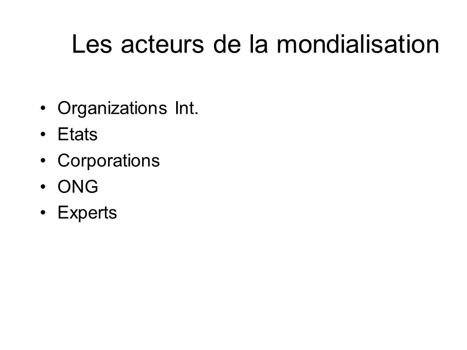Les acteurs de la mondialisation Organizations Int. Etats Corporations ONG Experts