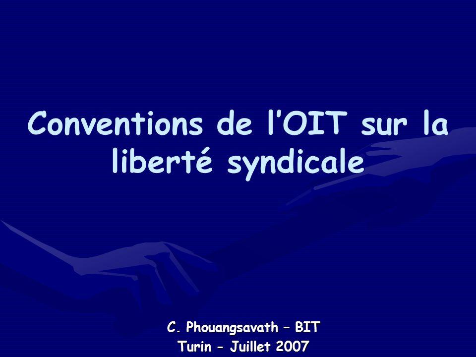 Conventions de lOIT sur la liberté syndicale C. Phouangsavath – BIT Turin - Juillet 2007