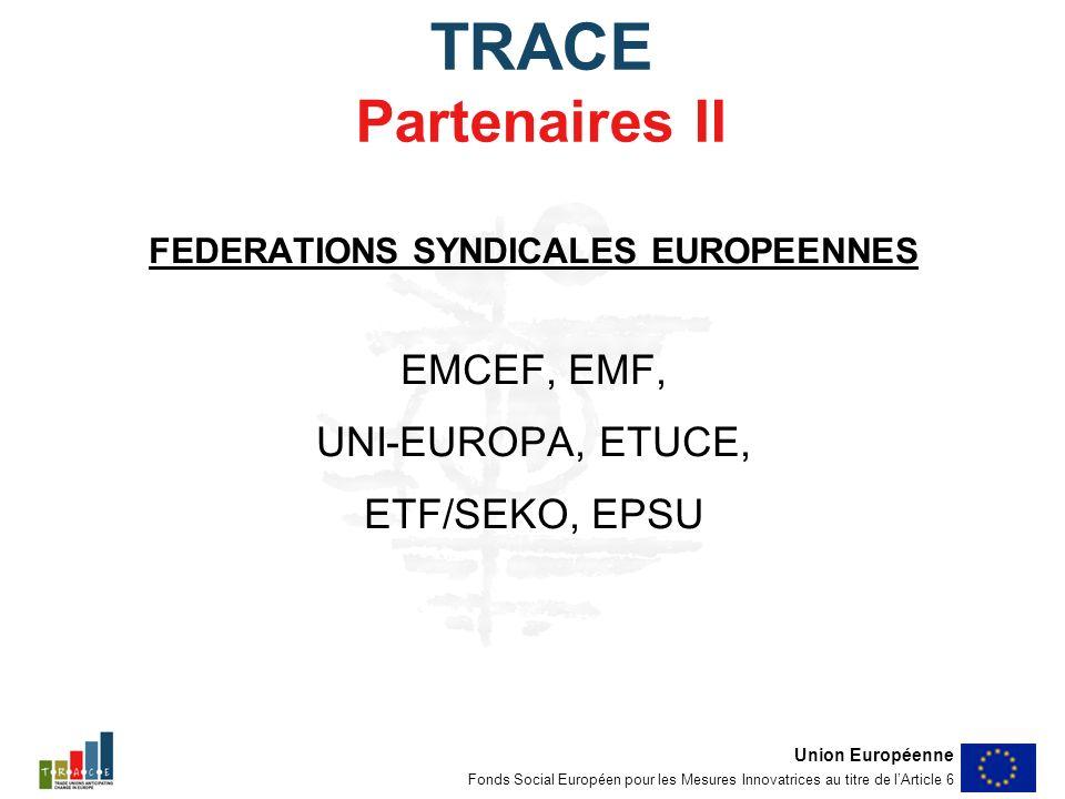 TRACE Partenaires II FEDERATIONS SYNDICALES EUROPEENNES EMCEF, EMF, UNI-EUROPA, ETUCE, ETF/SEKO, EPSU Union Européenne Fonds Social Européen pour les Mesures Innovatrices au titre de lArticle 6