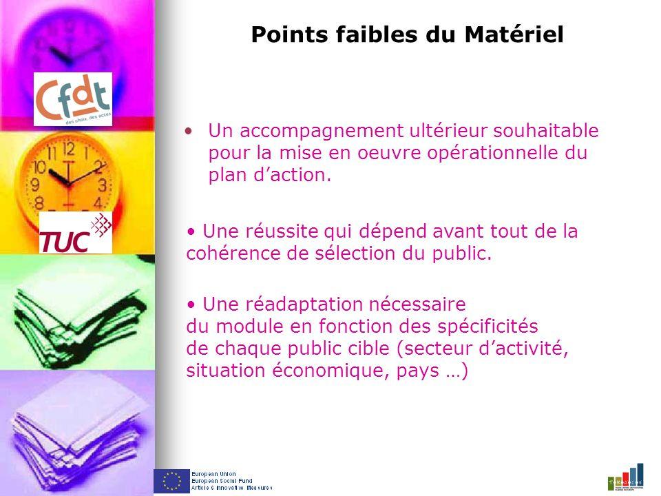 Points faibles du Matériel Un accompagnement ultérieur souhaitable pour la mise en oeuvre opérationnelle du plan daction.