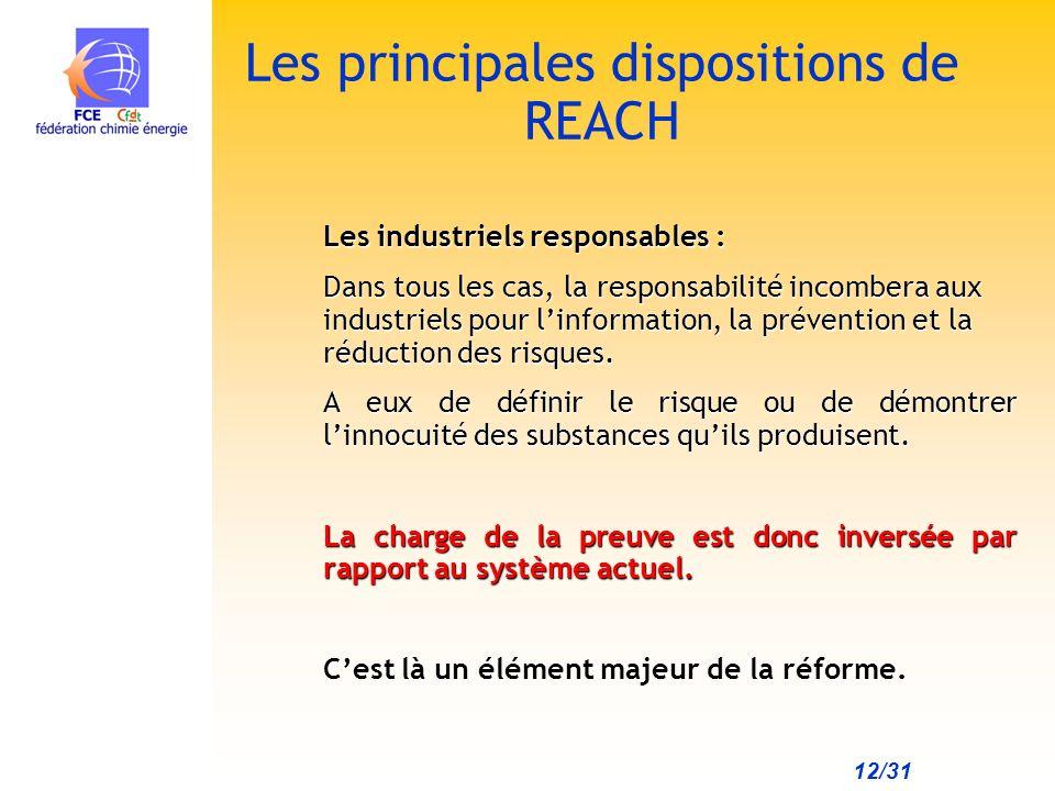 12/31 Les principales dispositions de REACH Les industriels responsables : Dans tous les cas, la responsabilité incombera aux industriels pour linformation, la prévention et la réduction des risques.