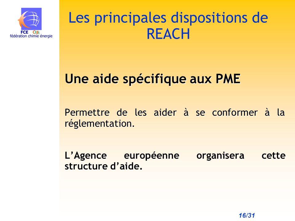 16/31 Les principales dispositions de REACH Une aide spécifique aux PME Permettre de les aider à se conformer à la réglementation.