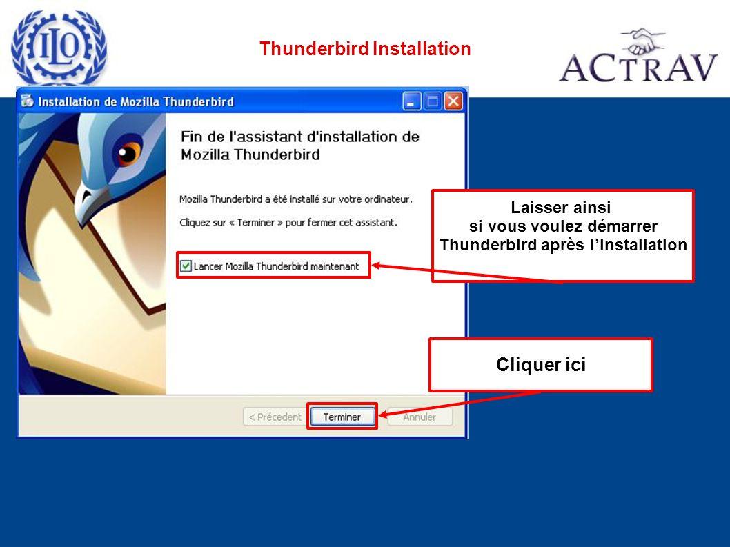 Cliquer ici Laisser ainsi si vous voulez démarrer Thunderbird après linstallation Thunderbird Installation