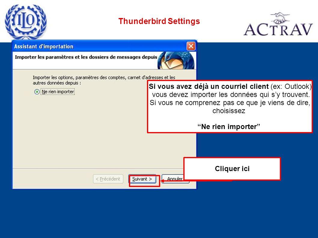 Thunderbird Settings Cliquer ici Si vous avez déjà un courriel client (ex: Outlook) vous devez importer les données qui sy trouvent.