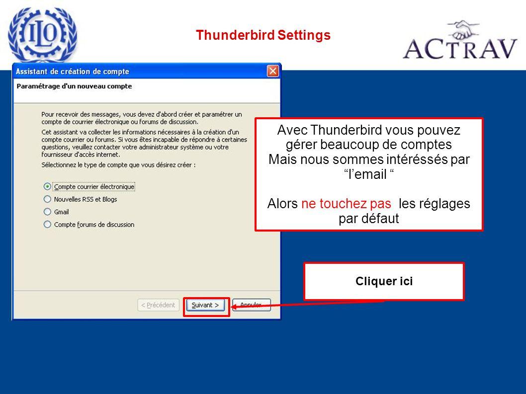 Thunderbird Settings Cliquer ici Avec Thunderbird vous pouvez gérer beaucoup de comptes Mais nous sommes intéréssés par lemail Alors ne touchez pas les réglages par défaut