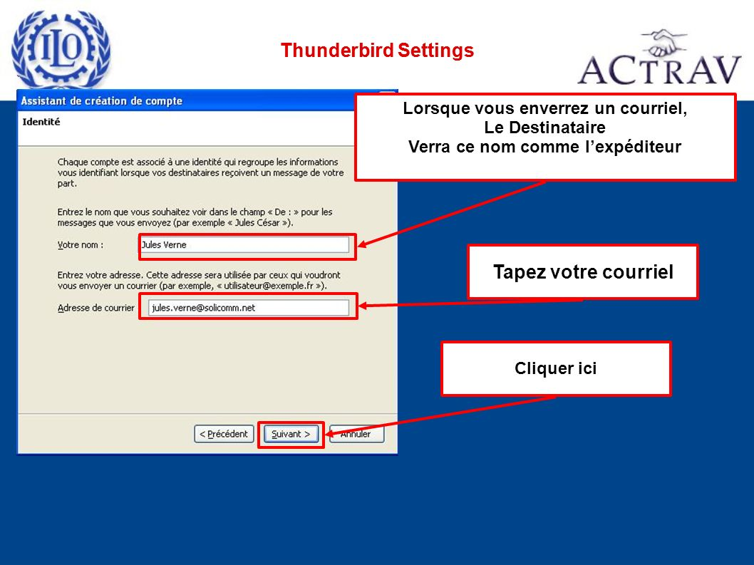 Thunderbird Settings Cliquer ici Tapez votre courriel Lorsque vous enverrez un courriel, Le Destinataire Verra ce nom comme lexpéditeur