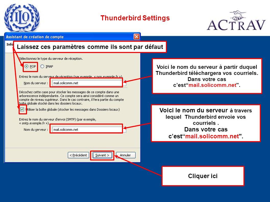 Thunderbird Settings Cliquer ici Voici le nom du serveur à partir duquel Thunderbird téléchargera vos courriels.