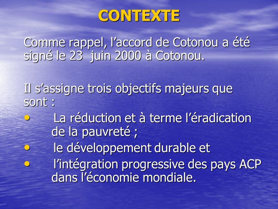 CONTEXTE Comme rappel, laccord de Cotonou a été signé le 23 juin 2000 à Cotonou.