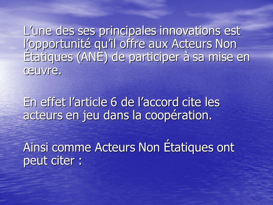 Lune des ses principales innovations est lopportunité quil offre aux Acteurs Non Étatiques (ANE) de participer à sa mise en œuvre.