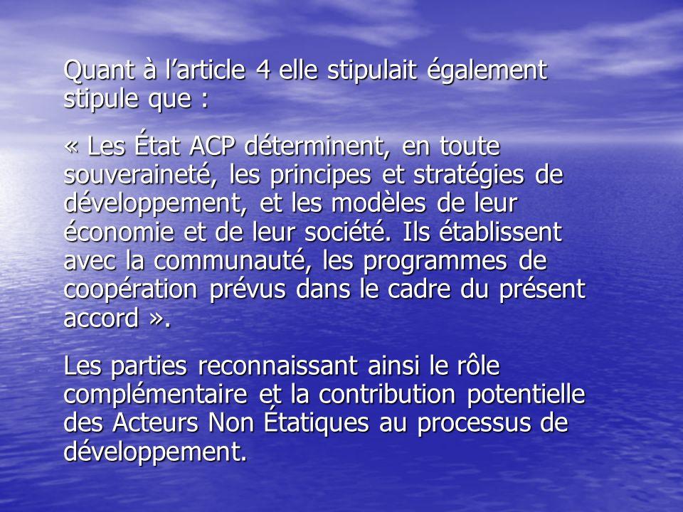 Quant à larticle 4 elle stipulait également stipule que : « Les État ACP déterminent, en toute souveraineté, les principes et stratégies de développement, et les modèles de leur économie et de leur société.