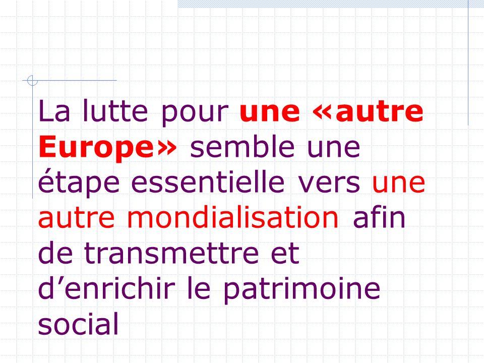 La lutte pour une «autre Europe» semble une étape essentielle vers une autre mondialisation afin de transmettre et denrichir le patrimoine social