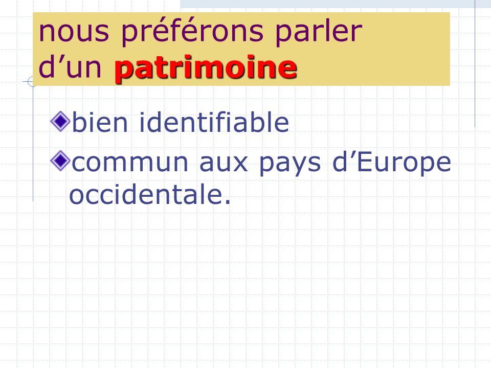 patrimoine nous préférons parler dun patrimoine bien identifiable commun aux pays dEurope occidentale.
