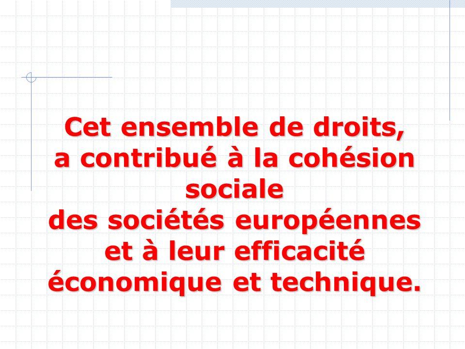 Cet ensemble de droits, a contribué à la cohésion sociale des sociétés européennes et à leur efficacité économique et technique.