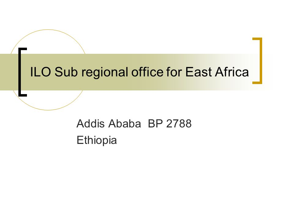 ILO Sub regional office for East Africa Addis Ababa BP 2788 Ethiopia
