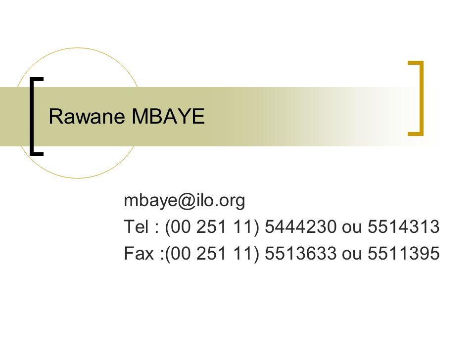 Rawane MBAYE mbaye@ilo.org Tel : (00 251 11) 5444230 ou 5514313 Fax :(00 251 11) 5513633 ou 5511395