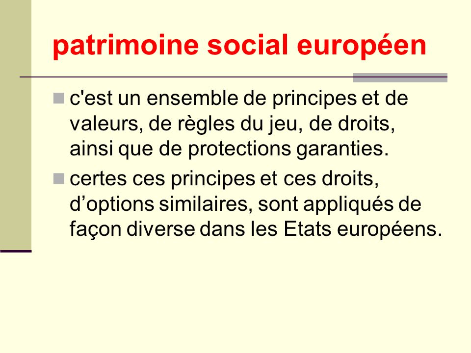 patrimoine social européen c est un ensemble de principes et de valeurs, de règles du jeu, de droits, ainsi que de protections garanties.