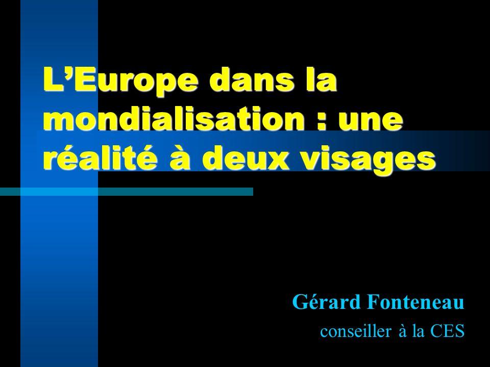 LEurope dans la mondialisation : une réalité à deux visages Gérard Fonteneau conseiller à la CES