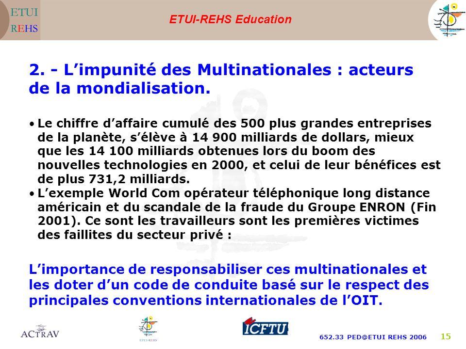 ETUI-REHS Education 652.33 PED@ETUI REHS 2006 15 Le chiffre daffaire cumulé des 500 plus grandes entreprises de la planète, sélève à 14 900 milliards