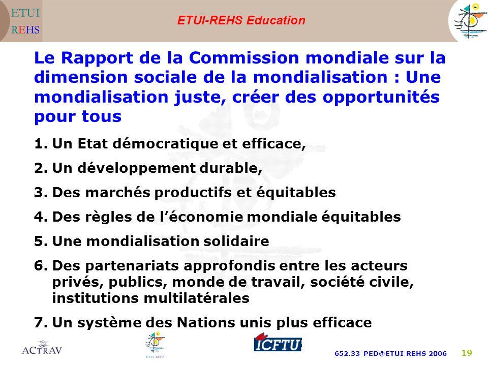 ETUI-REHS Education 652.33 PED@ETUI REHS 2006 19 Le Rapport de la Commission mondiale sur la dimension sociale de la mondialisation : Une mondialisati