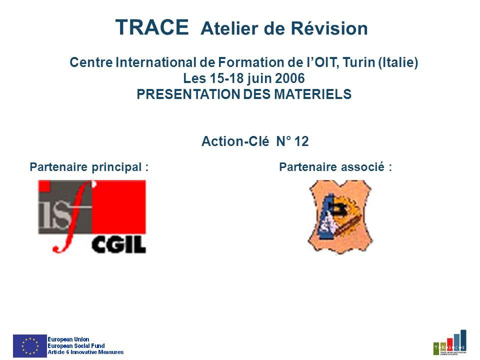 TRACE Atelier de Révision Centre International de Formation de lOIT, Turin (Italie) Les 15-18 juin 2006 PRESENTATION DES MATERIELS Action-Clé N° 12 Partenaire principal : LOGO ICI Partenaire associé : LOGO ICI