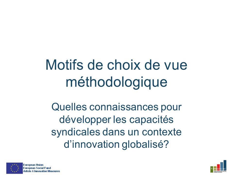 Motifs de choix de vue méthodologique Quelles connaissances pour développer les capacités syndicales dans un contexte dinnovation globalisé