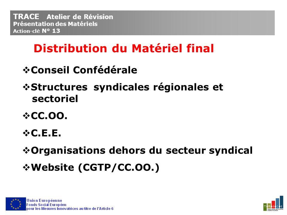 TRACE Atelier de Révision Présentation des Matériels Action-clé N° 13 Distribution du Matériel final Conseil Confédérale Structures syndicales régionales et sectoriel CC.OO.