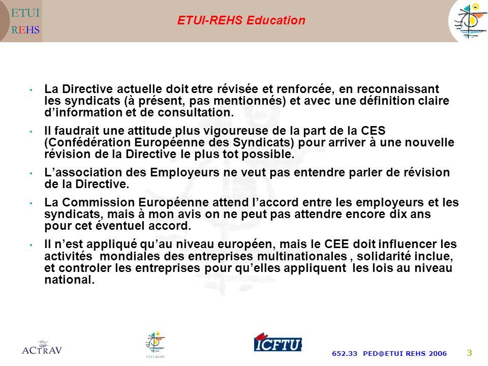 ETUI-REHS Education 652.33 PED@ETUI REHS 2006 3 La Directive actuelle doit etre révisée et renforcée, en reconnaissant les syndicats (à présent, pas mentionnés) et avec une définition claire dinformation et de consultation.