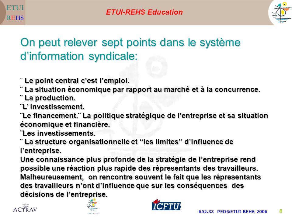 ETUI-REHS Education 652.33 PED@ETUI REHS 2006 8 On peut relever sept points dans le système dinformation syndicale: ¨ Le point central cest lemploi.
