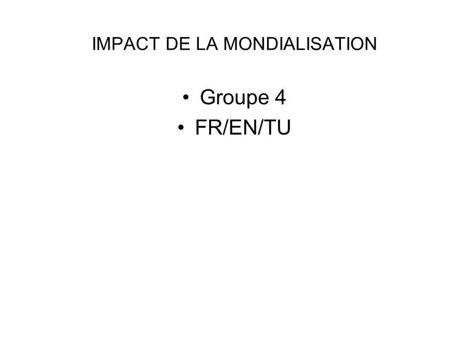 IMPACT DE LA MONDIALISATION Groupe 4 FR/EN/TU