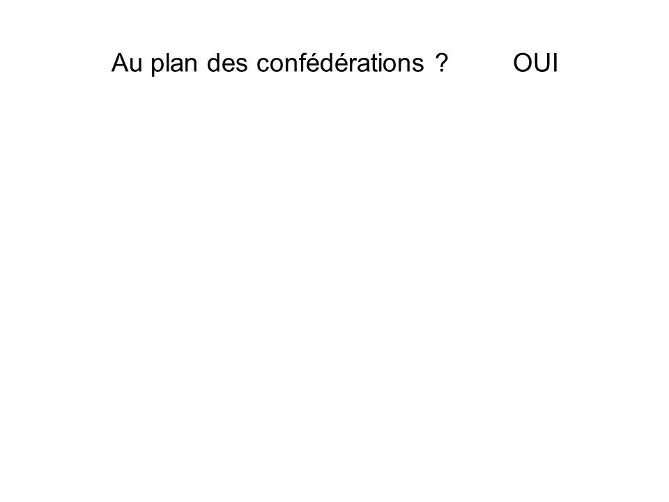 Au plan des confédérations OUI