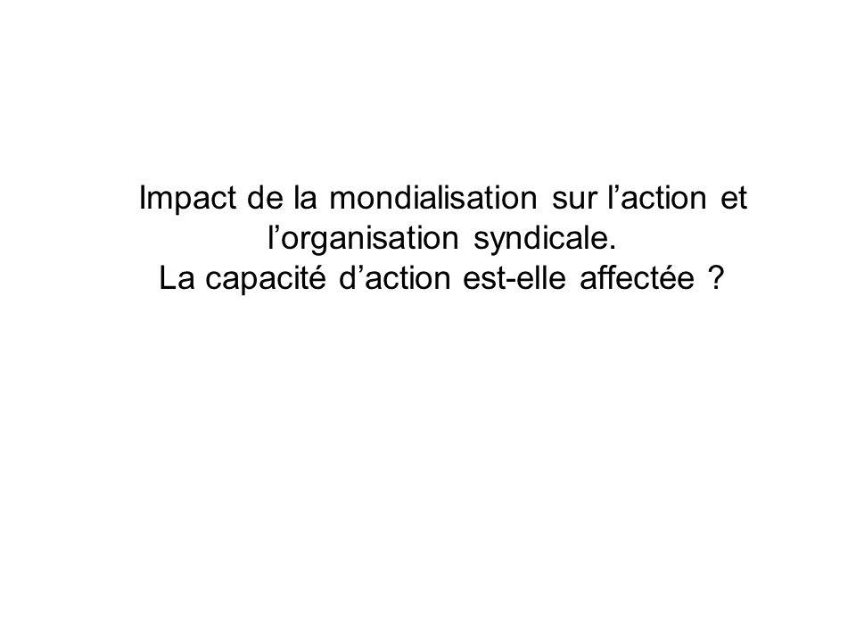 Impact de la mondialisation sur laction et lorganisation syndicale. La capacité daction est-elle affectée ?