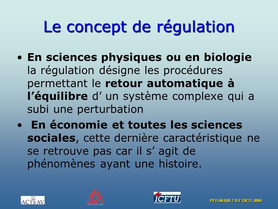 PED 04.020 7 © ETUCO 2004 Le concept de régulation En sciences physiques ou en biologie la régulation désigne les procédures permettant le retour auto