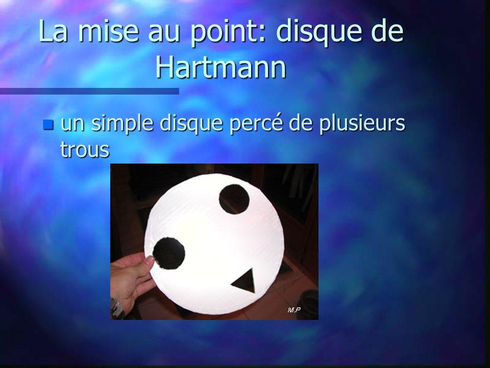 La mise au point: disque de Hartmann n un simple disque percé de plusieurs trous