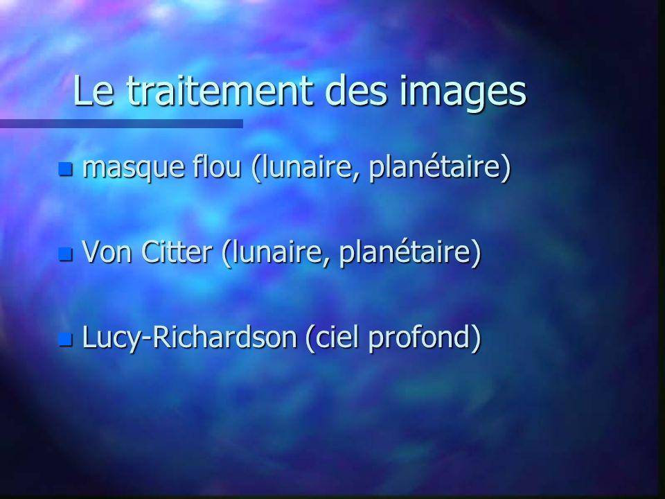 Le traitement des images n masque flou (lunaire, planétaire) n Von Citter (lunaire, planétaire) n Lucy-Richardson (ciel profond)