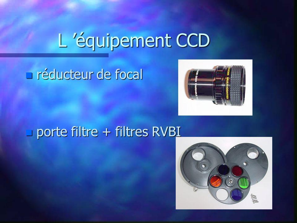 L équipement CCD n réducteur de focal n porte filtre + filtres RVBI